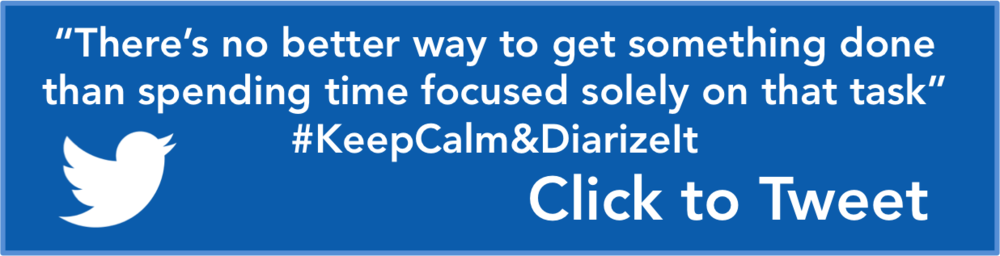 "There's no better way to get something done than spending time focused solely on that task"" #  KeepCalm&DiarizeIt"