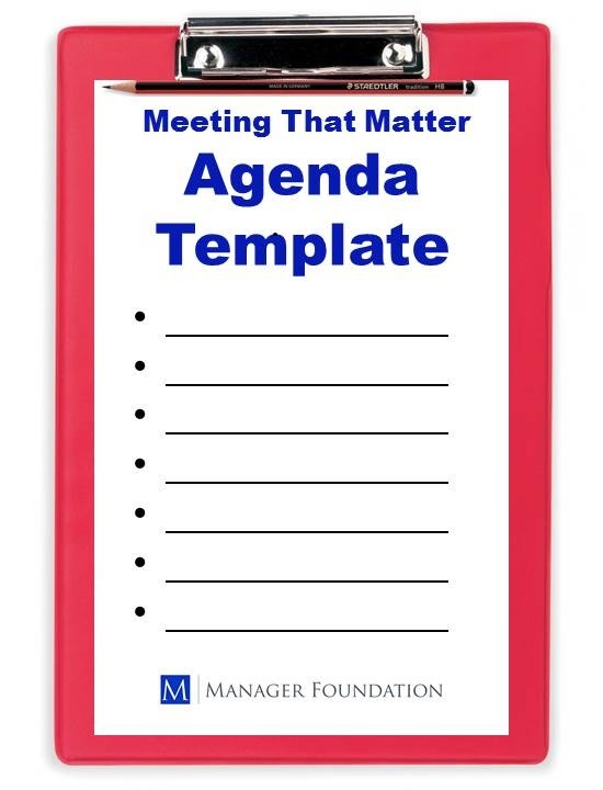 Have Meetings That Matter. Use the Agenda Template to Ensure That Your Meetings Save Time and Get Things Done
