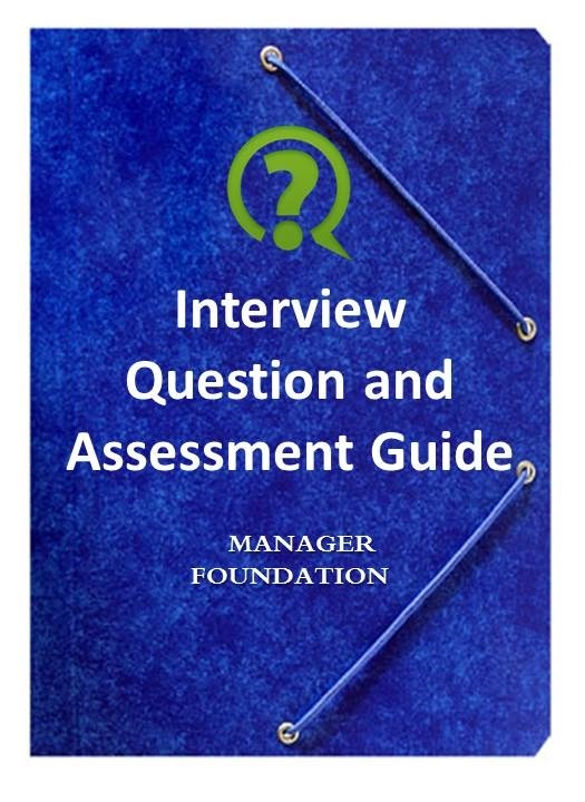 Free Download. Manager foundation interview Question and Assessment Guide. Behavioral Interview Questions