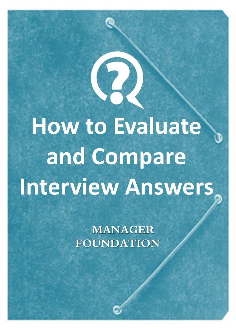 A guide for Interviewers - How to Evaluate and Compare Interview Answers to Effectively Evaluate and Compare Job Candidates
