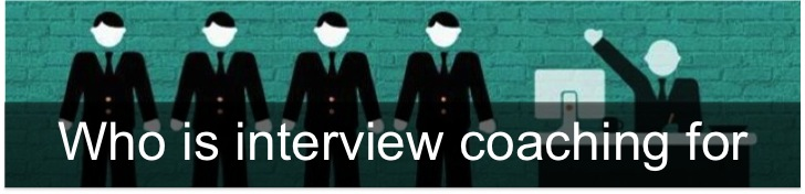 Who is interview coaching for