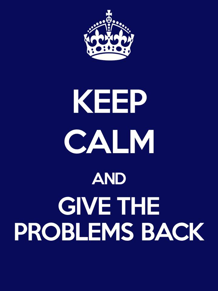 How to fix employee problems keep calm and give the problems back jpeg
