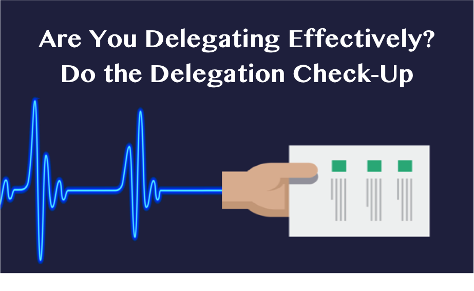 Assess your delegation skills with the delegation check-up