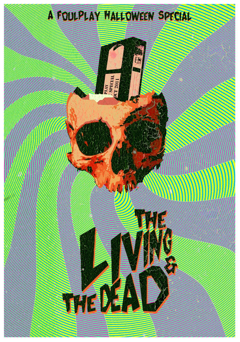 Flyer / Poster for FoulPlay halloween special 'The Living and the Dead'. Design by Ulysses Black