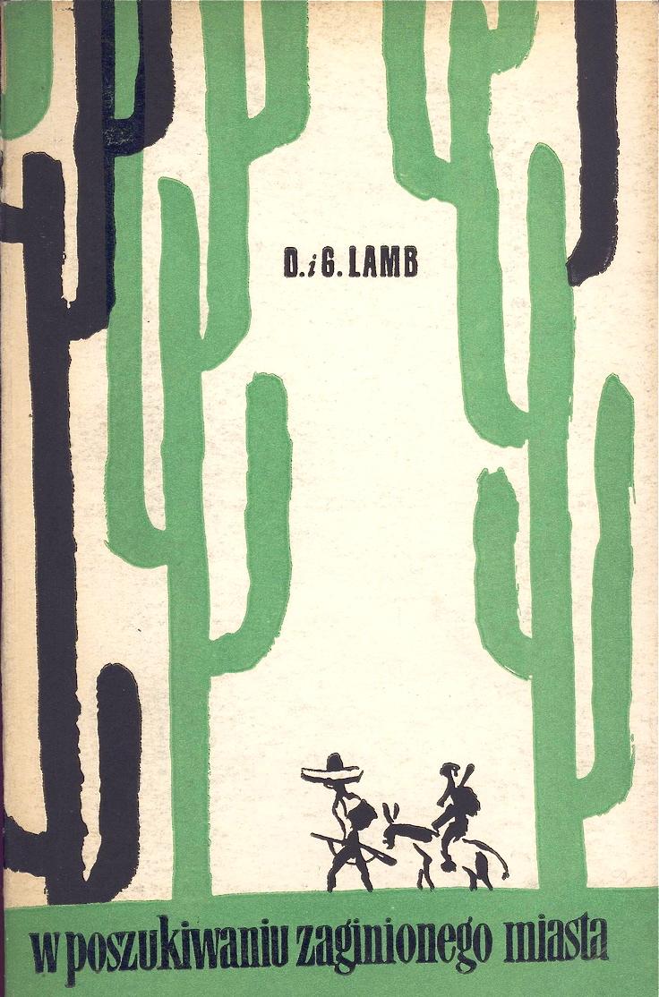 """""""W poszukiwaniu zaginionego miasta"""" (In Search of the Lost City) D. i G. Lamb Przekład: Tadeusz Evert Projekt okładki: Jerzy Zbijewski 1958"""