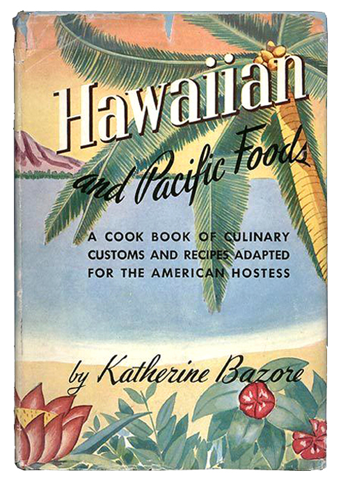 Hawaiian and pacific foods by Katherine Bazore 1940s