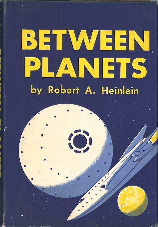 Robert A. Heinlein. BETWEEN PLANETS. New York:Charles Scribner's Sons, 1951.