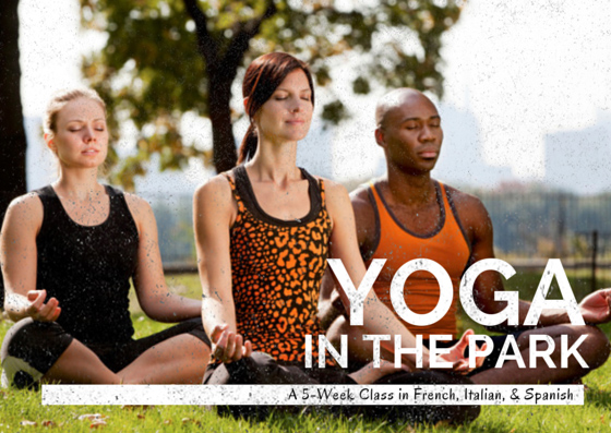 NOW YOU CAN LEARN HOW TO SPEAK FRENCH, ITALIAN, & SPANISH WHILE RELAXING IN WARRIOR POSE WITH YOGA LESSONS IN CENTRAL PARK! LEARN MORE...