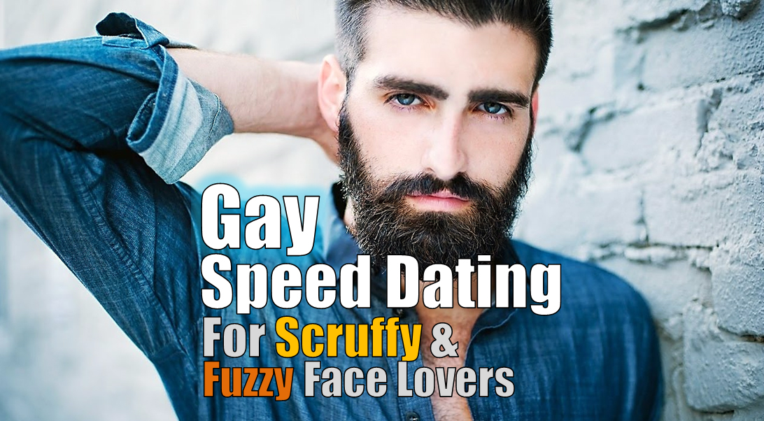 Gay Speed Dating for Scruffy and Fuzzy Face Lovers