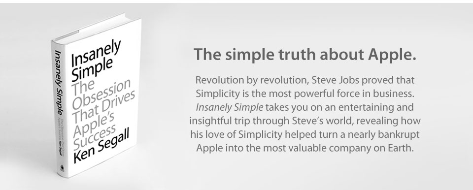 Insanely Simple: The Obsession That Drives Apple's Success Insanely Simple