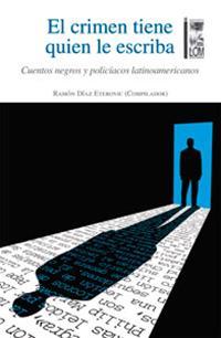El crimen tiene quien le escriba, Ramon Díaz Eterovic, comp.