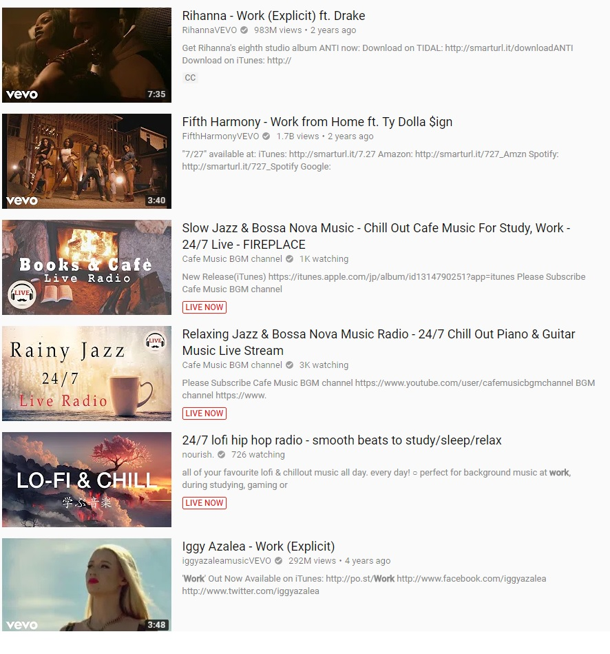 But a YouTube search also found a bunch of music videos, seemingly unrelated to work! Still,they all had work in their title or description...