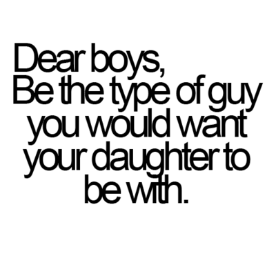 "So I see this thing EVERYWHERE on Tumblr. Point Taken, but here's my response.   ""Dear Girls, Be the type of girl you would want your daughter to be."" Respect yourself, you're beautiful. Stop being someone who you hate. Be happy, stay optimistic, and stop going for the idiotic  bad boys . They're not worth it…"