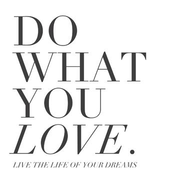 do what you love go. Black Bedroom Furniture Sets. Home Design Ideas