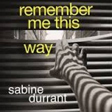 Remember Me This Way by Sabine Durrant 2014