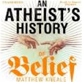 An Atheist's History of Belief by Matthew Kneale 2013