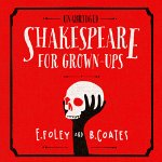 Shakespeare for Grown-Ups by E. Foley & B. Coates 2014