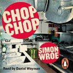 Chop Chop by Simon Wroe 2015