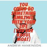 You Could Do Something Amazing With Your Life by Andrew Hankinson 2016