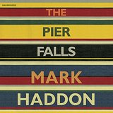 The Pier Falls by Mark Haddon 2016