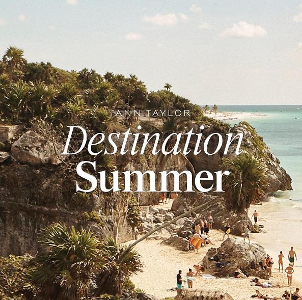 Ann Taylor | Destination Summer Copy & Concept