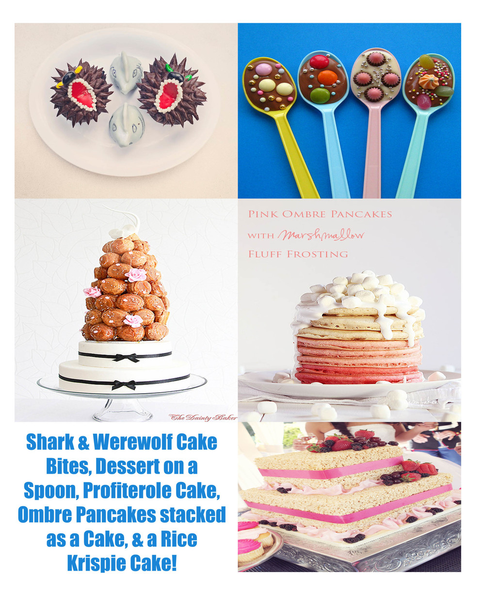 Shark and Werewolf Cake Bites via  When Pigs Fly Events  via  Atlantis Catering   Dessert on a Spoon via  Delicious Delicious   Profiterole Cake via  The Dainty Baker   Ombre Pancake Cake via  I am Baker   Rice Krispie Cake via  When Pigs Fly Events