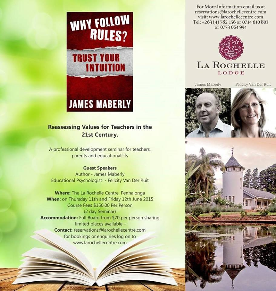 La Rochelle Centre ,  Zimbabwe   Join best-selling author James Maberly and renowned Zimbabwe Occupational Therapist Felicity Van Der Ruit at La Rochelle on the 11th and 12th June as they re-think Education for today's children. For bookings contact reservations@larochellecentre.com.