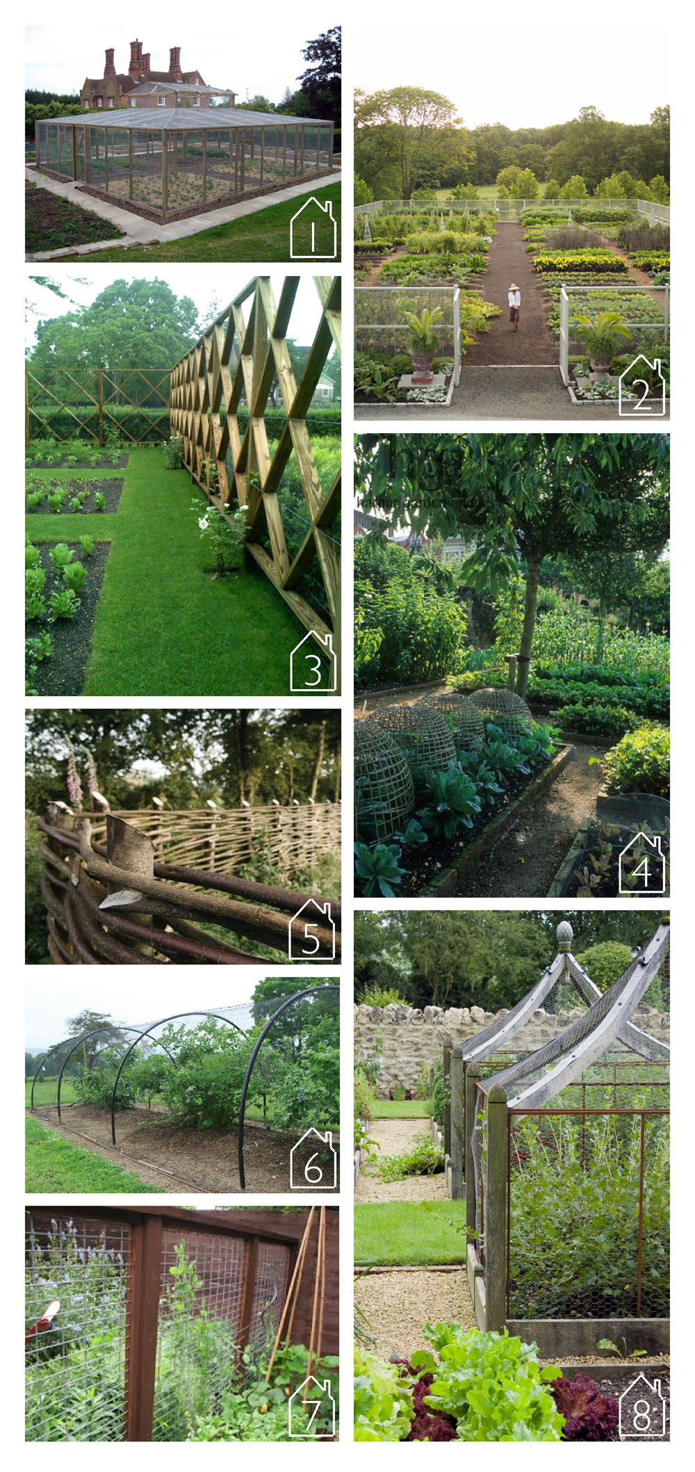 1. Garden cage room via  Apartment Farm   2. Martha Stewart's Garden via  Martha Stewart   3. Hampton's garden by Lisa Bynon Garden Design via  Gardenista   4.Hatfield House via  Harpur Garden Images   5. Woven willow fence at  Walnuts Farm  via  Gardenista   6. Blueberry bush netting design via  Bellewood Gardens   7. Oak Cliff garden via  Plano Blue Stem   8. via  Nicety