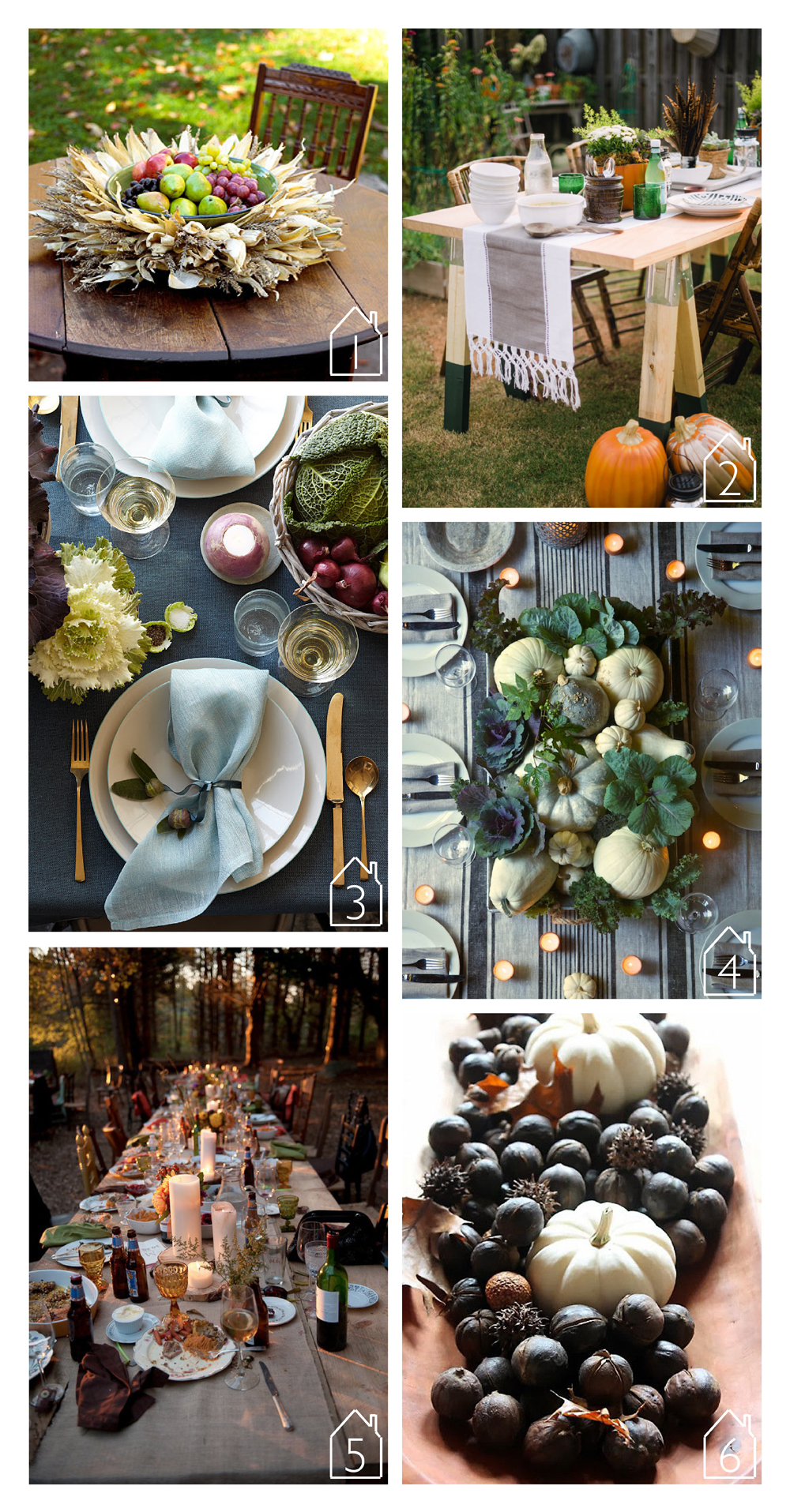 1. cornhusk centerpiece via  BHG   2. saw horse table via  Home Depot   3. Martha Stewart table via  martha moments  - photos by Marcus Nilsson  4. pumpkin centerpiece via  The Daily Basics  originally found in Country Gardens Magazine with photos by Karin Lidbeck   5. photo via  Southern Silver instagram   6. pumpkins and chestnuts via  One Kings Lane