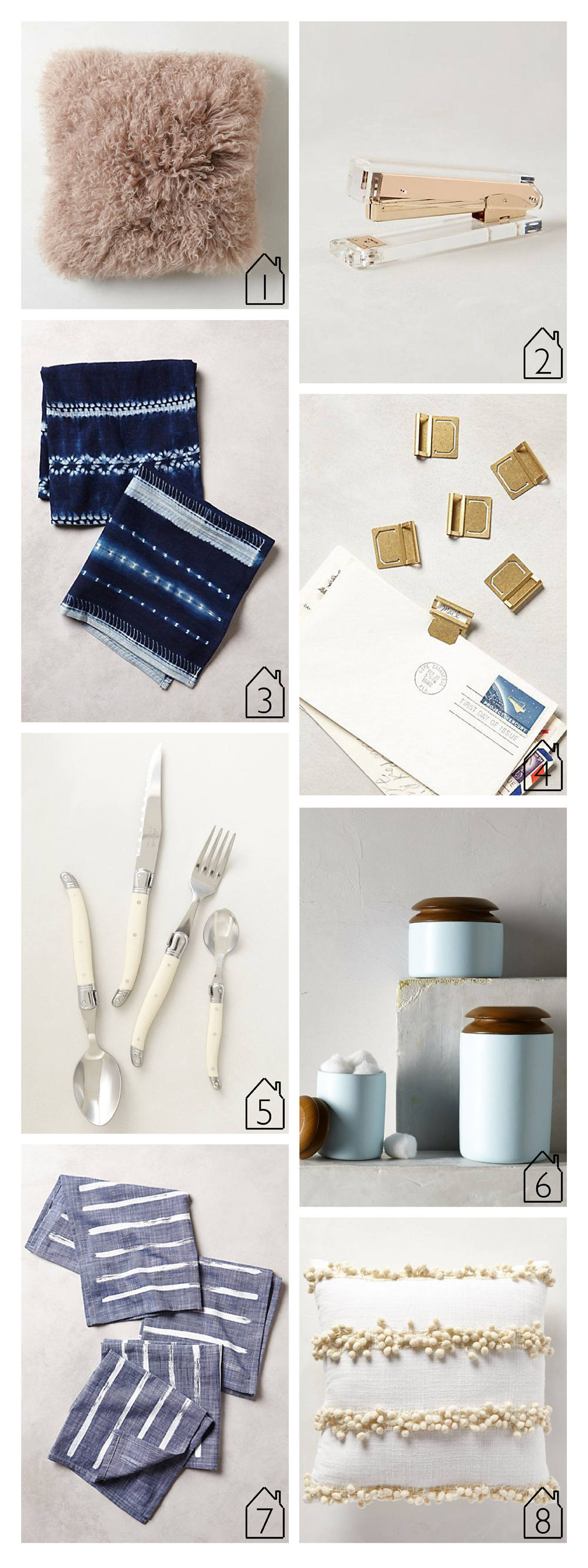 1. Lux Fur Pillow  2. Lucite Desk Collection - Stapler  3. Lost and Found Tie Dye Napkin  4. Lucent Brass Desk Collection - Clips  5. Laguiole Flatware Collection  6. Teak Top Canister  7. Brushed Chambray Napkin  8. Tassel Trace Pillow