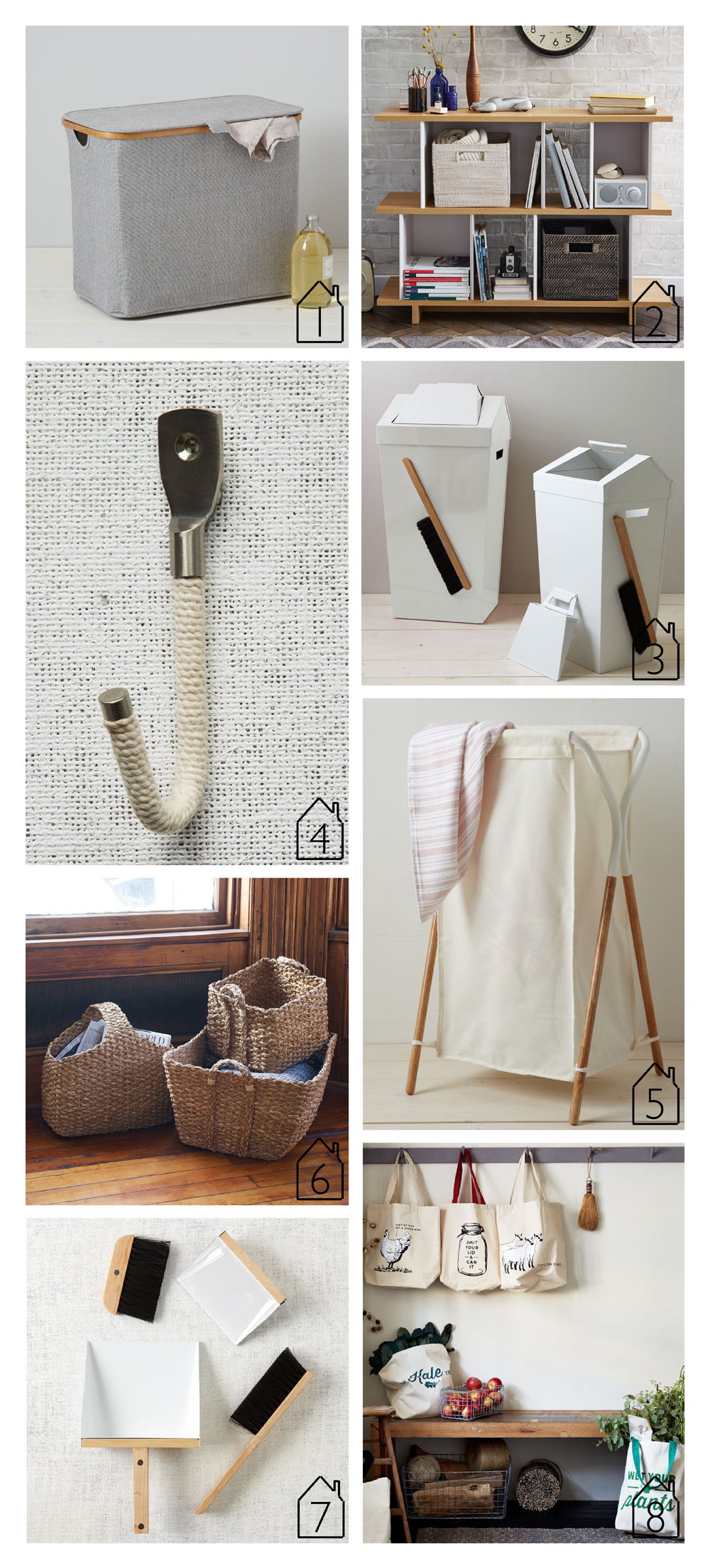 1.  Bamboo Rim Laundry Hamper   2.  Boxes + Planes Bookshelf   3.  Brendan Ravenhill Dustbin   4.  Rope + Metal Hook   5.  Modern Two-Tone Hamper   6.  Braided Storage Bin   7.  Dustpan + Brush Set   8.  Totes