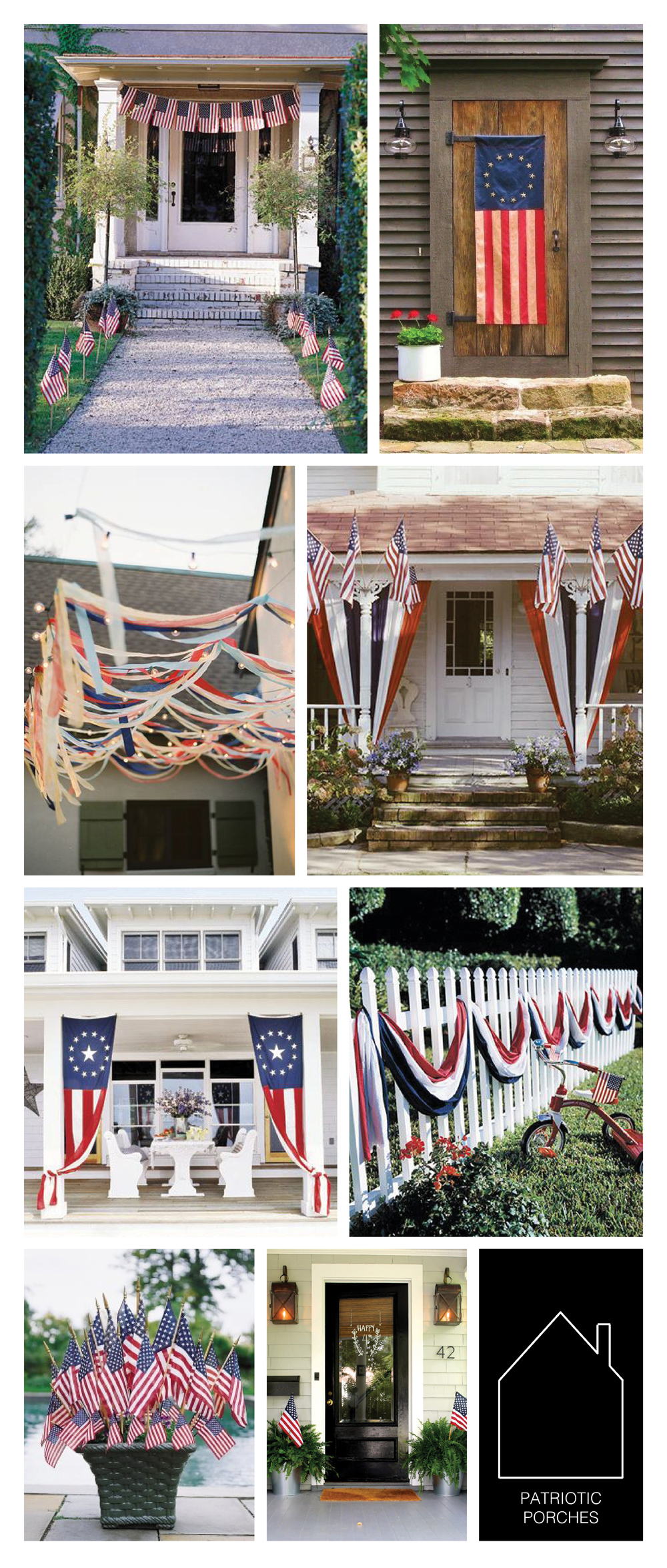 from top left - brick porch via  Martha Stewart  - colonial home via  Samplers and Santas  - streamers via source unknown - front porch via  Martha Stewart  - colonial flag via source unknown - fence banner source unknown - flag display via  Martha Stewart  - front door via  most lovely things