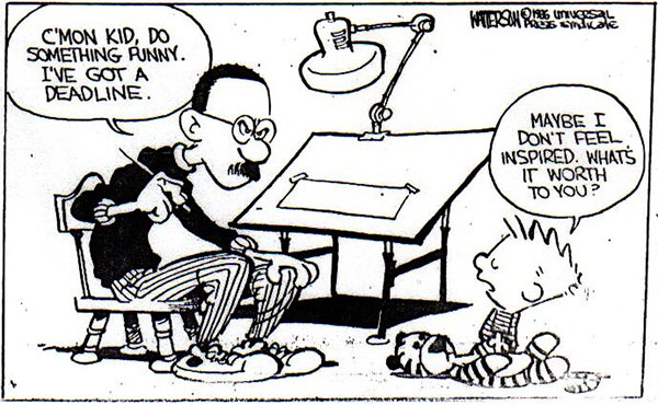 Calvin is a mythic inspiration to all of us!   Click here for an incredible aritcle by Maria Popova of Brain Pickings about the creative genius of Mr. Watterson...