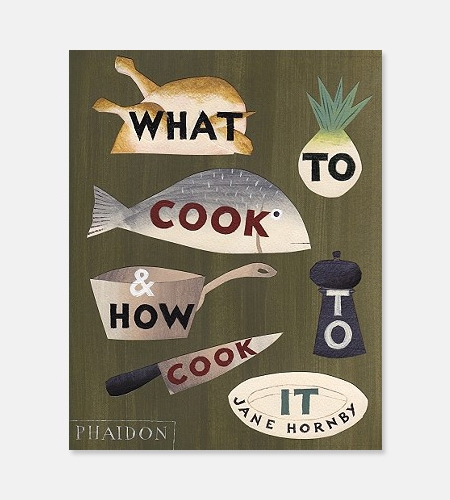 """What to Cook and How to Cook It"" by Jane Hornby"