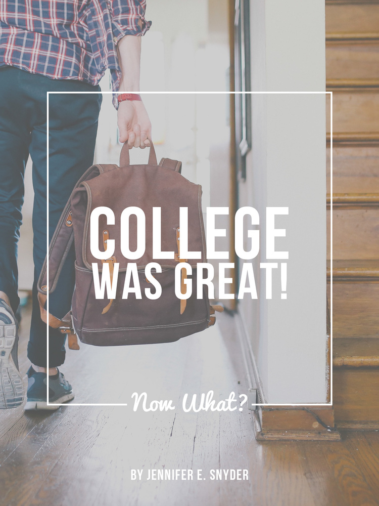 College Was Great! Now What? // By Jennifer E. Snyder