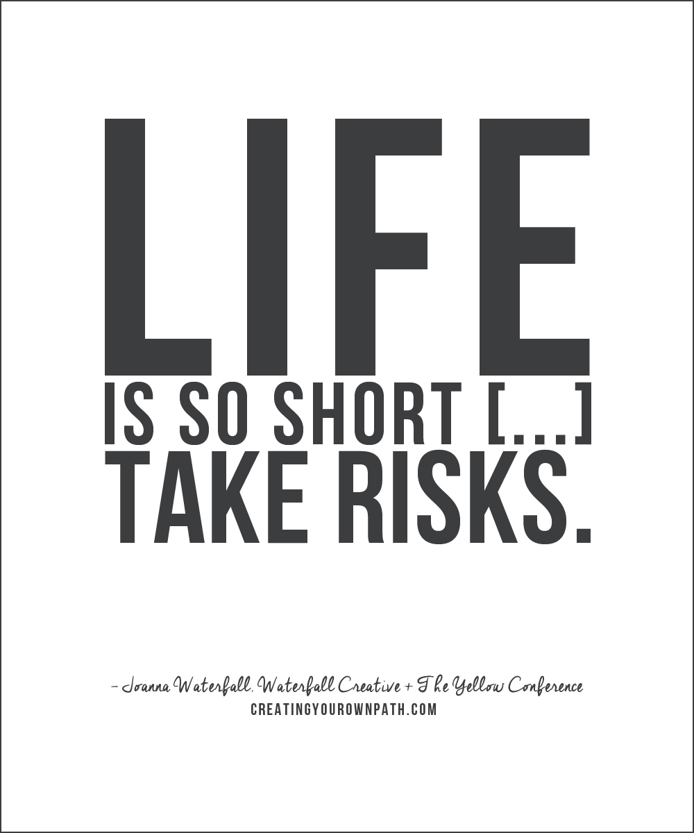 """Life is so short [...]. Take risks."" -- Joanna Waterfall of Waterfall Creative + The Yellow Conference"
