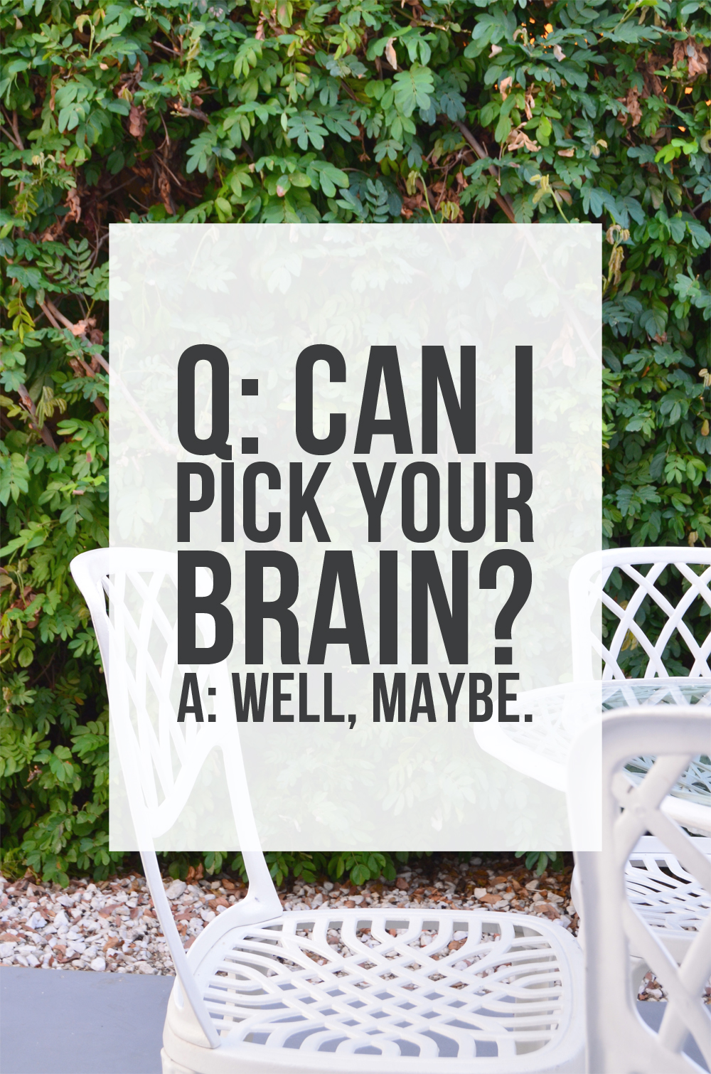 Q: Can I pick your brain? A: Well, maybe. // jenniferesnyder.com