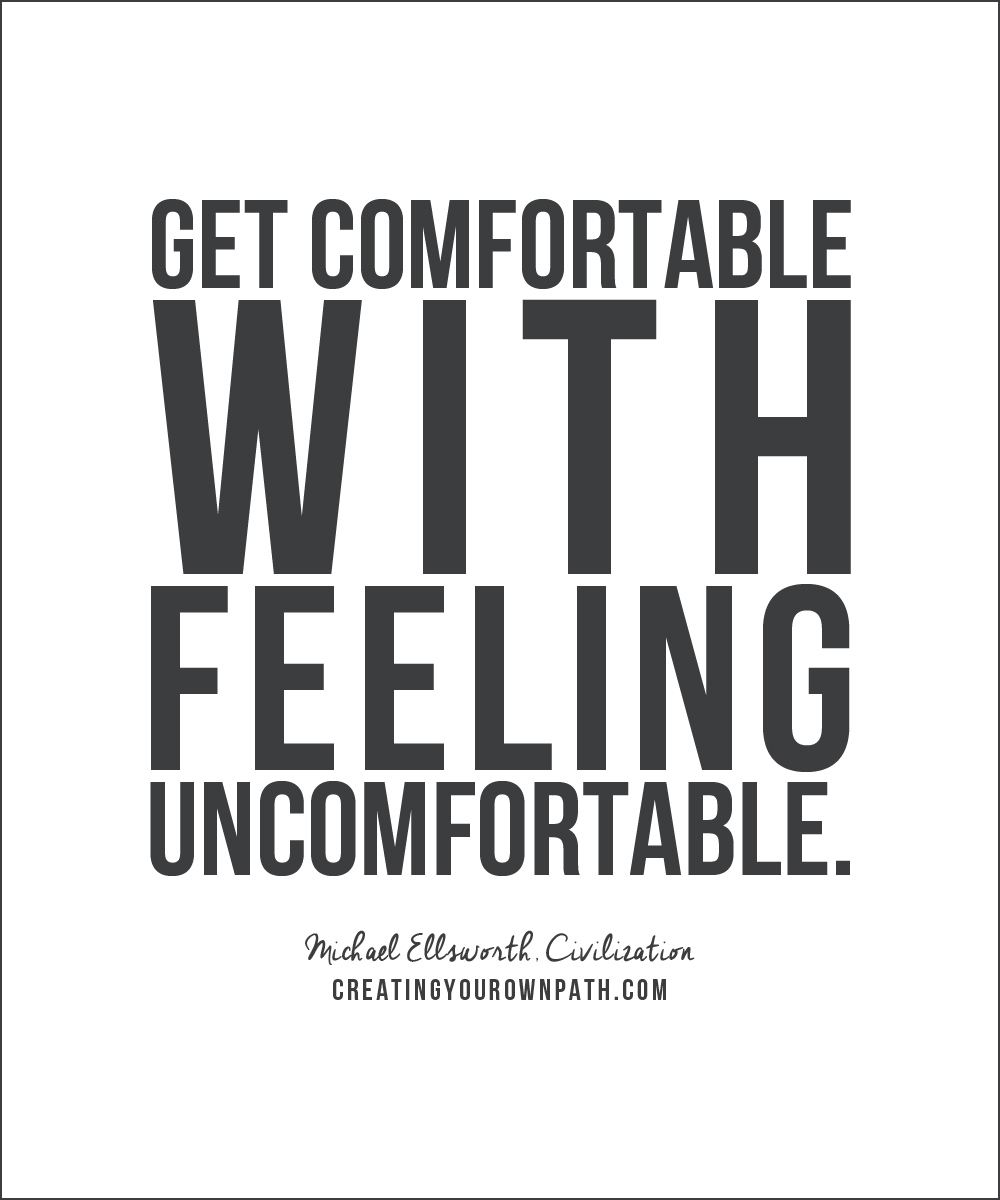 """Get comfortable with feeling uncomfortable."" -- Michael Ellsworth, Civilization"
