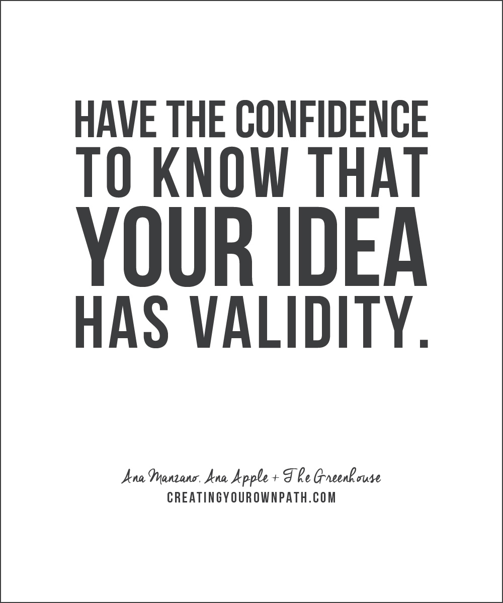 """Have the confidence to know that your idea has validity."" - Ana Manzano, Ana Apple + The Greenhouse"