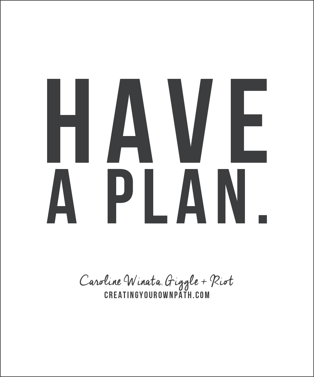 """Have a plan."" -- Caroline Winata of Giggle + Riot, Milou + Olin + GoodWork HQ"