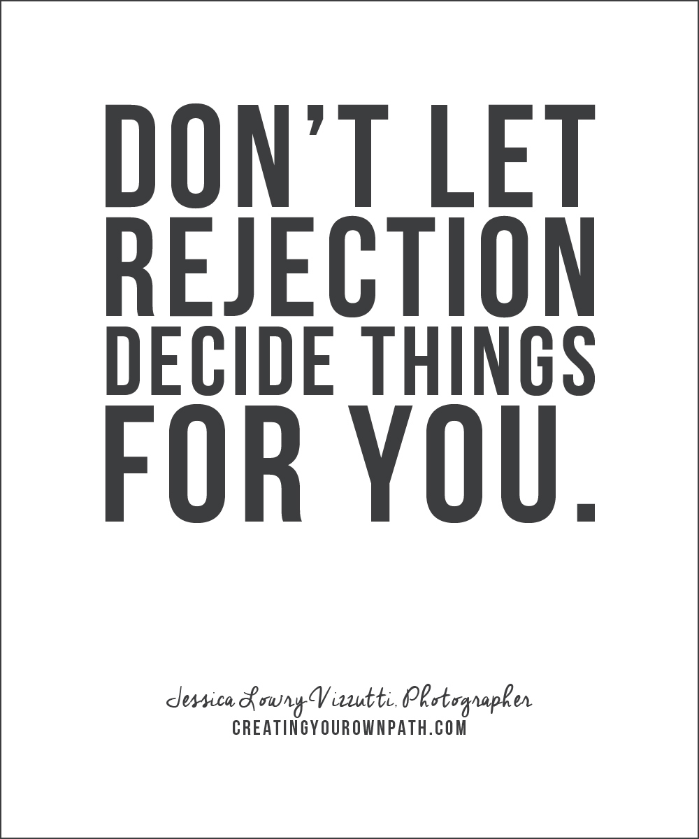 """Don't let rejection decide things for you."" - Jessica Lowry Vizzutti"
