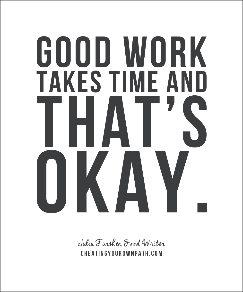 """Good work takes time and that's okay."" - Food Writer Julia Turshen"