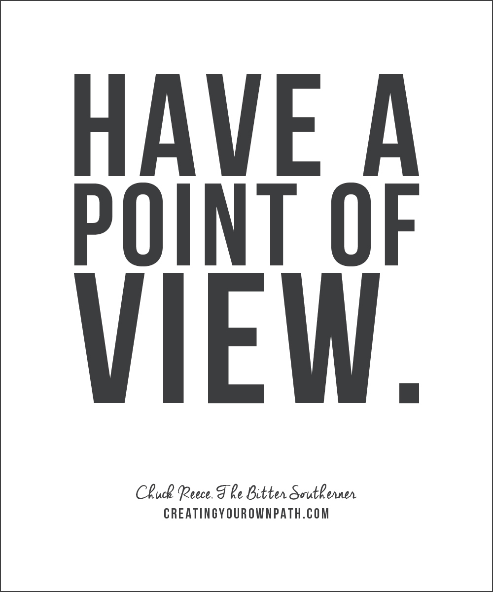 """Have a point of view."" - Chuck Reece,  The Bitter Southerner"