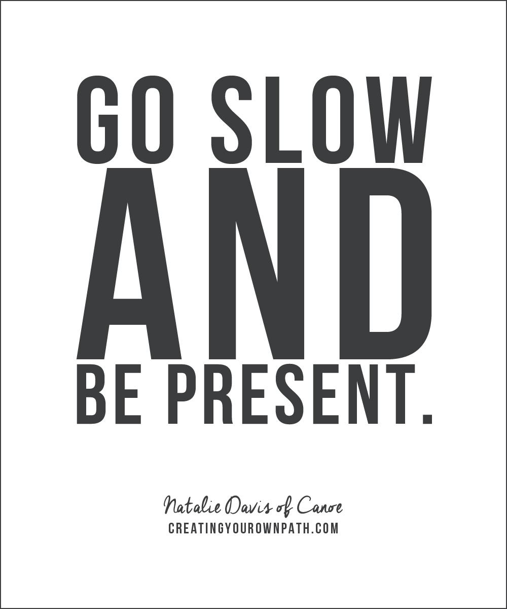 """Go slow and be present."" - Natalie Davis of Canoe"
