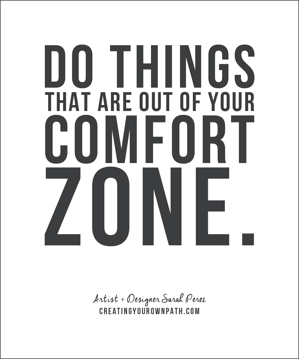 """Do things the are out of your comfort zone."" -- Sarah Perez"