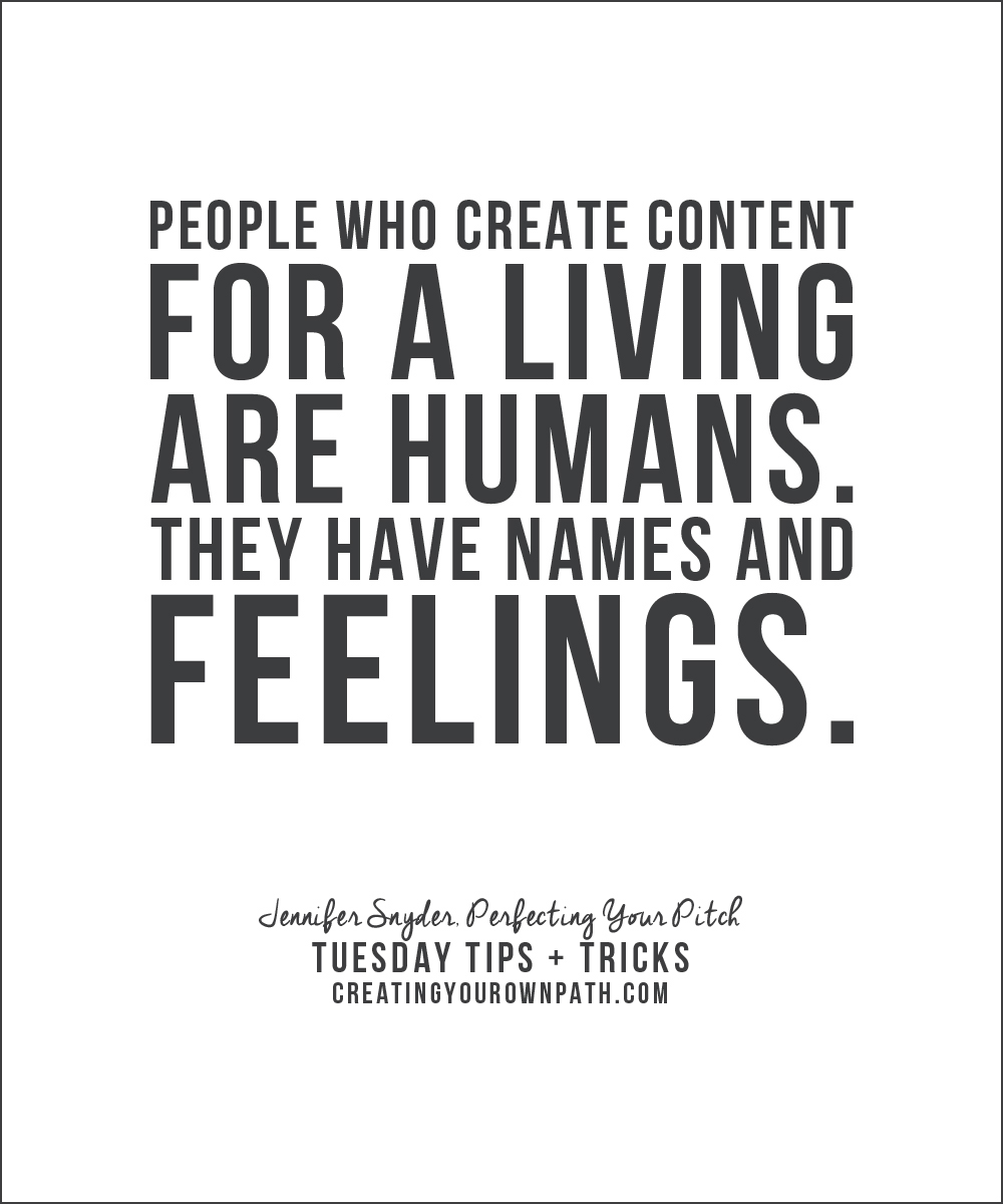 """People who create content for a living are humans. They have names and feelings."" Jennifer Snyder, Perfecting Your Pitch // creatingyourownpath.com"