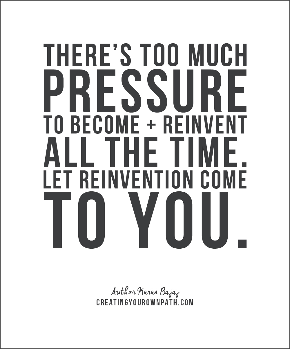 """There's too much pressure to become and reinvent all the time. Let reinvention come to you."" — Author Karan Bajaj."