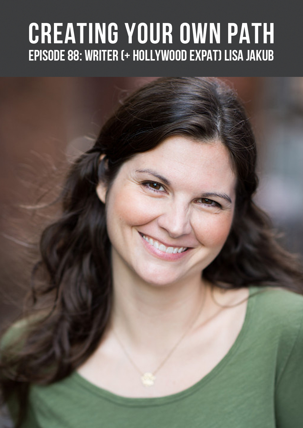 CYOP #88 - Author (+ Hollywood Expat) Lisa Jakub // creatingyourownpath.com