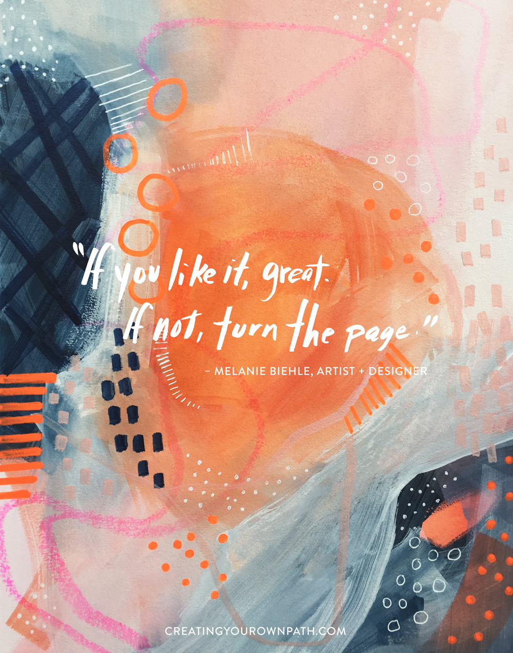 """If you like it, great. If not, turn the page."" — Artist, Designer + Illustrator Melanie Biehle // www.creatingyourownpath.com"