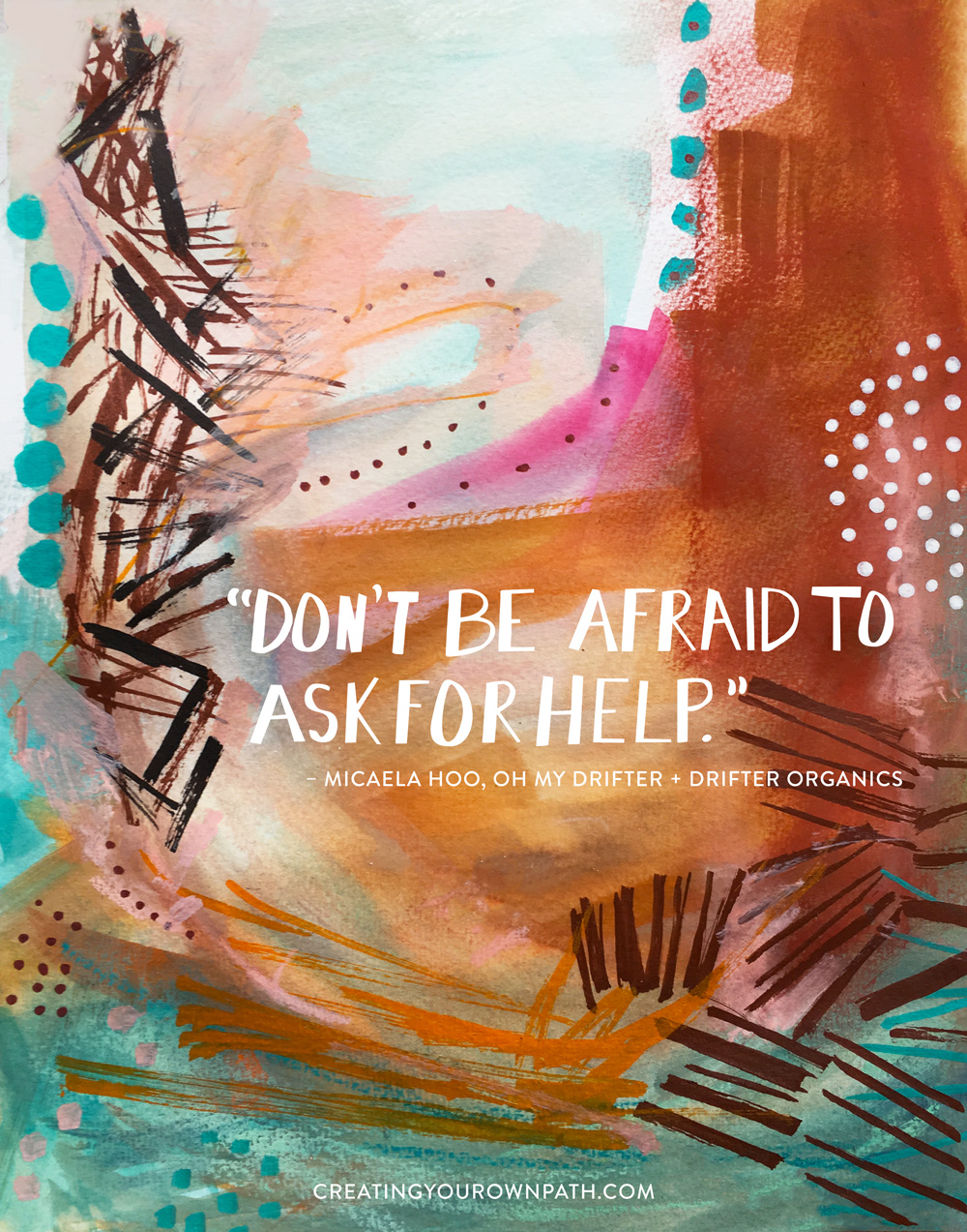 """Don't be afraid to ask for help."" — Micaela Hoo,  Oh My Drifter  +  Drifter Organics  // Artwork by  Melanie Biehle"